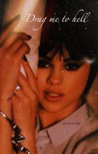 Drag me to hell [Selena Gomez and Zayn Malik] 18+ by msfoxy1998