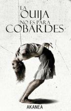 La Ouija no es para cobardes by Akanea