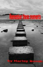Remember these moments by HarleyBBooth