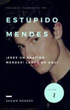 ¡ESTUPIDO MENDES!.-S.M by FrankMendes7u7