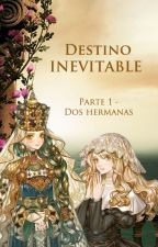 Destino Inevitable - Parte 1- Dos hermanas by alexsefer