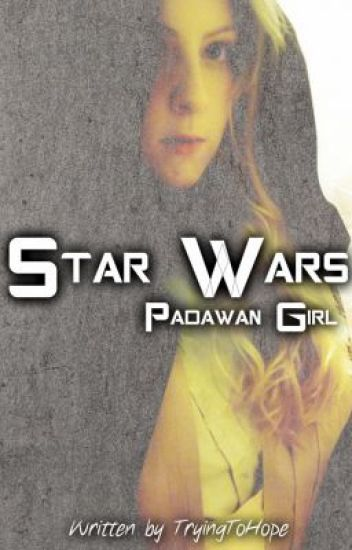 Star Wars - Padawan Girl✔️
