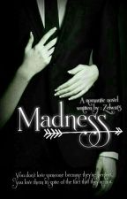 Madness (Complete ✔) by Zelwa13