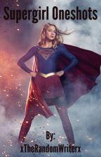 Supergirl One Shots by xTheRandomWriterx