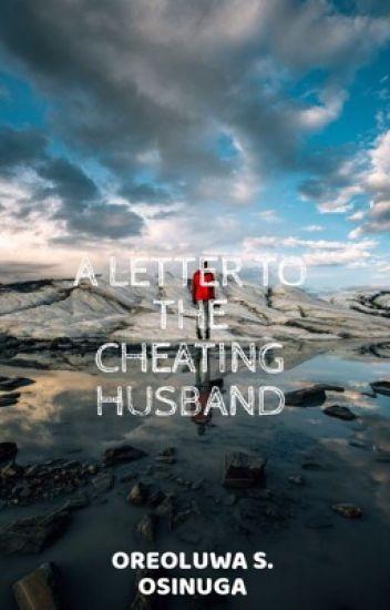 LETTER TO THE CHEATING HUSBAND - OreoluwaOsinuga - Wattpad