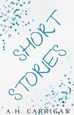 SHORT STORIES  by ahcarrigan