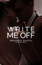 Write Me Off | ✓ by brandywrites