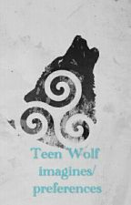 TEEN WOLF IMAGINES/PREFERENCES by epicfireflies