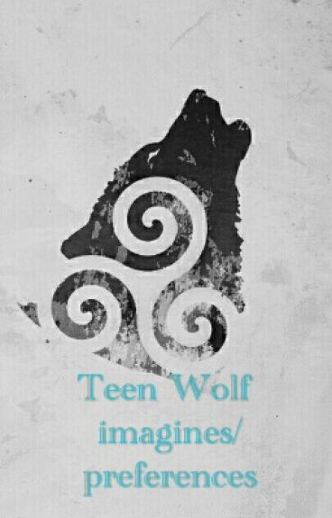 TEEN WOLF IMAGINES/PREFERENCES