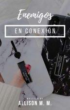 Enemigos en conexión© [Trilogía Conexiones #1] by Allison_M_M