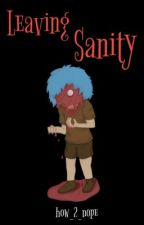 Leaving Sanity by how_to_nope