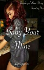 Baby You Mine (Roc Royal Love Story Yn) by ispymm
