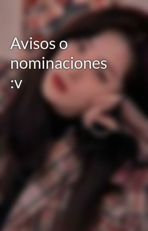 Avisos o nominaciones :v by -flygiselle