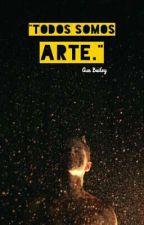 Todos somos arte by GunBailey7ww7