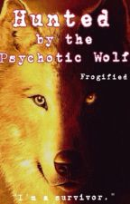 Hunted by the Psychotic Wolf (#TheWattys2017) by Frogified