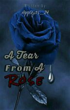 A TEAR FROM A ROSE by Applejas_24