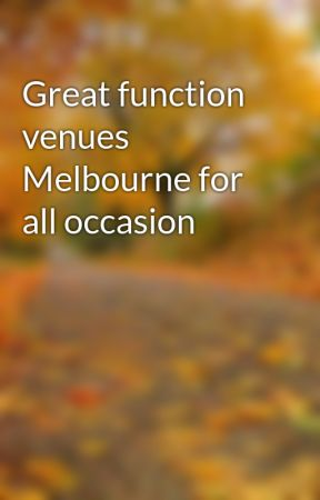 Great function venues Melbourne for all occasion by matthsbrown