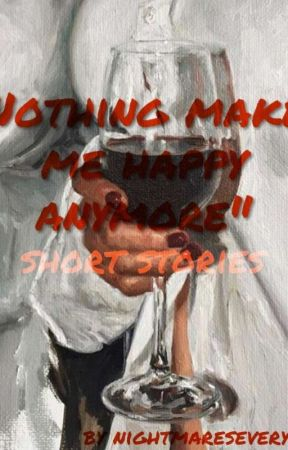 """""""nothing makes me happy anymore"""" short stories by nightmareseverywhere"""
