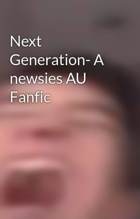 Next Generation- A newsies AU Fanfic - Newsie Character