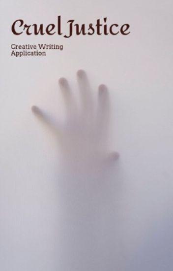 Cruel Justice - University Creative Writing Application