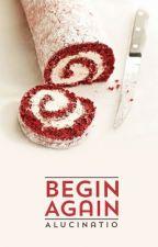 Begin Again by Alucinatio