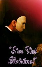 """""""I'm not Christine!"""" (Erik Destler x Reader) by LannisterJester"""