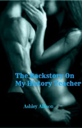 The Backstory On My History Teacher (teacherxstudent) #wattys2015 by GreeneyedAngel2014