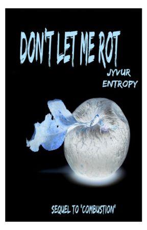 Don't Let Me Rot by Jyvur_Entropy