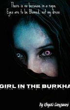 Girl in the Burkha  by KhyatiGangwani