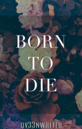 Born To Die |POETRY|✔ by qv33nwriter
