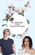 Ser Rebelde,Trae Consecuencias {Ross Lynch} 1¤&2¤ Temporada by Mariii_Believe
