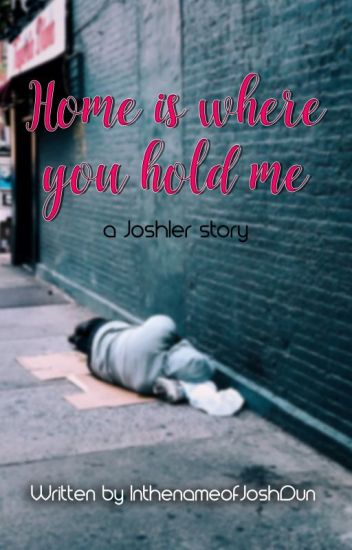 Home Is Where You Hold Me (a Joshler story)