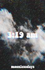 3:19 am by moonlessdays