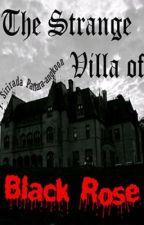 The Strange Villa of Black Rose by CuzDreamIzMyMil_Name