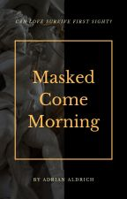 Masked Come Morning [MxM] by AdrianAldrich