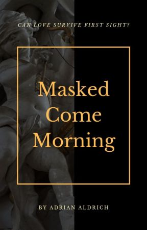 Masked Come Morning [MxM] (Complete) by AdrianAldrich