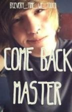 Come Back Master by Every_time_we_touch