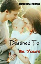 Destined To Be Yours by aaradhana_adithya