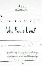 Who Feels Love? by Moon5Finger