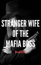 SWOTMB I: Stranger Wife of The Mafia Boss ®© by BadRille