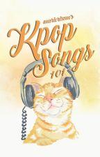 Kpop Songs 101 by MaricrisMaliglig