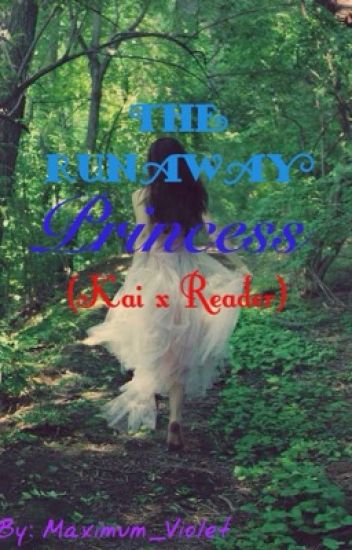 HIATUS* The Runaway Princess (Kai x Reader) - Akumu Evermore - Wattpad