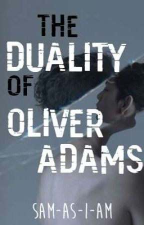 The Duality of Oliver Adams by sam_as_i_am