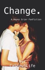 Change. A hayes Grier Fanfiction by SadbutRadd_