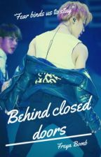 Behind closed doors (completed) by Freya_Bomb