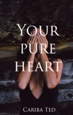 Your pure heart by CaribaTed