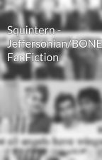 Squintern - Jeffersonian/BONES FanFiction by DownFallFilms