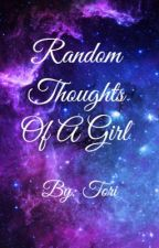 Random Thoughts Of A Girl by TheFaultInMyStar23