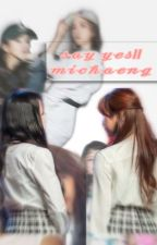 say yes// michaeng fanfic by dubusomi