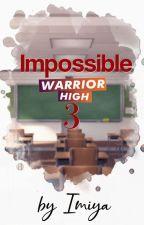 Impossible - Warrior High Season 3 by Imiya07